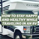 HOW TO STAY HAPPY AND HEALTHY WHILE TRAVELING IN AN RV