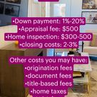 Expenses when purchasing a home:    •Down payment: 1%-20% •Appraisal fee: $500 •Home inspection: $300-500 •closing costs: 2-3%  Other costs you may have:  •origination fees •document fees •title-based fees  •home taxes  •HOA fees  •PMI insurance