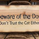 Beware of the Dog Don't Trust The Cat Either - Hanging Wall Sign - Handmade