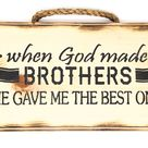 When God Made Brothers He Gave Me the Best One Hanging Wall Sign - Handmade