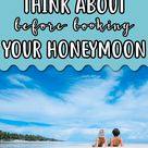 14 Things to Consider Before Booking Your Honeymoon  - Millennial on the Move