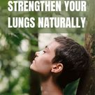 How To Strengthen Your Lungs Naturally—Tips From A Lung Patient