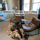 Options to Elevate Your Ceiling Design