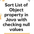 Sort List of Object Property in Java with checking null values