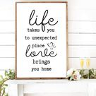 Life takes you to unexpected place Love brings us home rustic farmhouse wood Signs - 6x6
