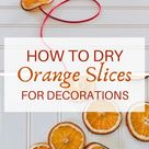 Dried Orange Slices for Christmas Decorations & More