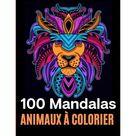 100 Mandalas animaux colorier : 112 pages d'excellents dessins de coloriage anti-stress avec mandalas, aigles, lphants, hiboux, rhinocros, lions, chats, chiens, oiseaux, requins, loups, chevaux et bien plus dcouvrir. (Paperback)