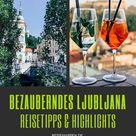 Ljubljana – Reisetipps für Deine Städtereise in die slowenische Hauptstadt