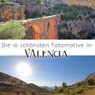 Die 10 schönsten Fotomotive in der Provinz Valencia