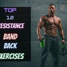Top 12 Resistance Band Back Exercises - Buildingbeast