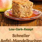Schneller, saftiger Low Carb Apfel-Mandelkuchen - Rezept ohne Zucker