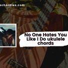 No One Hates You Like I Do Ukulele chords by Jeremy Zucker
