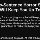 20 Terrifying Two-Sentence Horror Stories That Will Keep You Up At Night. #7 Gave Me Chills