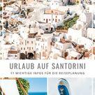 Santorini Urlaub 2021 • 11 wichtige Infos über die Insel Santorin