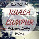 Die Top 10 Kuala Lumpur Sehenswürdigkeiten, die du dir nicht entgehen lassen solltest   Reiseblog Urban Meanderer