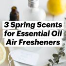 3 Spring Scents for Essential Oil Air Fresheners