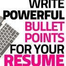 How to Write Powerful, Professional Resume Bullet Points