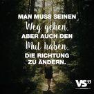 Man muss seinen Weg gehen, aber auch den Mut haben, die Richtung zu ändern. - VISUAL STATEMENTS®