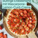 Buttrige Erdbeertarte mit Mascarpone- Lemon-Curd-Creme