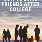How to Make Friends After College (8 Ways That Work)