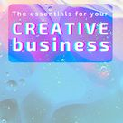 Essentials for a Creative Business