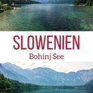 Wilder Bohinj See Slowenien   Reisetipps + Fotos + Sehenswüdigkeiten