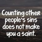 Counting other people's sins does not make you a sant.