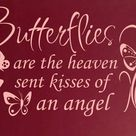 Butterflies are the heaven sent kisses of an angel.... Grief. Mourning. Loss. Death. Rest in Peace