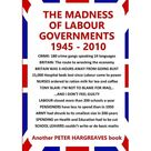 The Madness of Labour Governments 1945   2010 Paperback