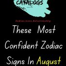 These  Most Confident Zodiac Signs In August 2021