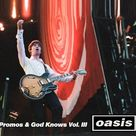Oasis Promos & God Knows Vol. III