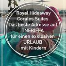 Teneriffa mit Kind - Hotelempfehlung Royal Hideaway Corales Suites