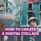 HOW TO CREATE A DIGITAL COLLAGE