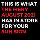 This Is What The Fiery August 2021 Has In Store For Your Sun Sign