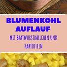Blumenkohlauflauf mit Bratwurstbällchen und Kartoffeln.