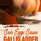 Can Eggs Cause Gallbladder Problems