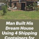 Man Built His Dream House Using 4 Shipping Containers for $150,000