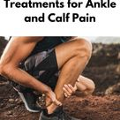 4 Causes and Treatments for Ankle and Calf Pain