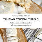 Gluten-Free + Vegan   Tahitian Coconut Bread Recipe