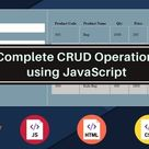 Complete CRUD Operations using JavaScript with CSS & Html