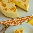 🥭 Mein No Bake Mango Törtchen ist online auf SUGARPRINCESS YouTube! 🥭