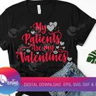 My Patients are my Valentines Day svg , Doctor svg, Nurse Valentines Day svg, Gift For Her, School Nursing Students, Medical, eps, dxf, png