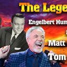 THE LEGENDS - Tom Jones, Engelbert Humperdinck,Matt Monro 2021