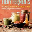Fiery Ferments: 70 Stimulating Recipes for Hot Sauces, Spicy Chutneys, Kimchis with Kick, and Other Blazing Fermented Condiments - Default