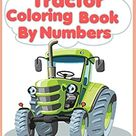 Tractor Coloring Book By Numbers: Best Activity Book For Kids, A Great Collection Of Tractor Picture