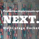 Next.js   Multi-stage Docker Builds   Optimizing Production Deployments