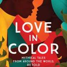 Love in Color: Mythical Tales from Around the World, Retold - Hardcover