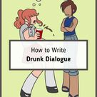 How to Write Drunk Dialogue