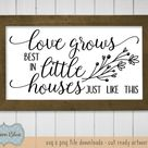 Love Grows Best In Little Houses Just Like This svg cut file.  Farmhouse svg.  Love Grows Quote svg.  Rustic Home svg.  Farmhouse Sign svg.