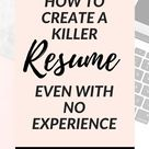 How to Create a Killer Resume res- Even With No Experience
